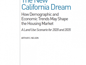 The New California Dream: How Demographics and Economic Trends May Shape the Housing Market, A Land Use Scenario for 2020 and 2035
